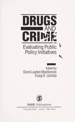 Drugs and crime : evaluating public policy initiatives by