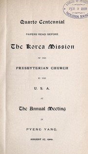 Cover of: Quarto centennial papers read before the Korea Mission of the Presbyterian Church in the U.S.A. at the annual meeting in Pyeng Yang, Aug. 27, 1909