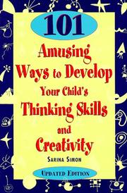 101 amusing ways to develop your child's thinking skills and creativity by Sarina Simon