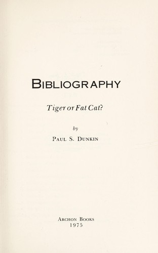 Bibliography, tiger or fat cat? by Dunkin, Paul Shaner