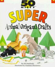 Cover of: 50 nifty super animal origami crafts | Jill Smolinski