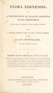 Cover of: Flora Edinensis: or, a description of plants growing near Edinburgh, arranged according to the Linnean system, with a concise introduction to the natural orders of the Class Cryptogamia, and illustrative plates