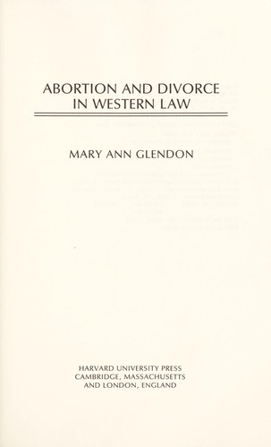 Abortion and divorce in western law by Mary Ann Glendon