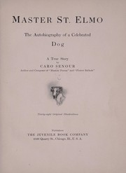 Cover of: Master St. Elmo, the autobiography of a celebrated dog | Caro Smith Senour