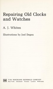 Cover of: Repairing old clocks and watches | A. J. Whiten