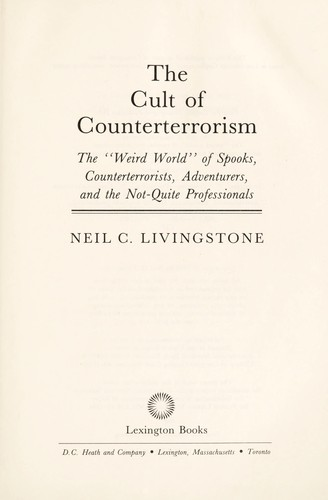The cult of counterterrorism : the weird world of spooks, counterterrorists, adventurers, and not quite professionals by