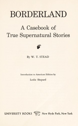 Borderland : a casebook of true supernatural stories ; introduction to the American edition by Leslie Shepard by