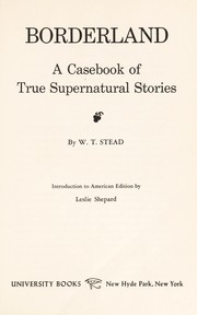 Cover of: Borderland : a casebook of true supernatural stories ; introduction to the American edition by Leslie Shepard |