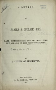 Cover of: A letter to James S. Hulme, Esq., late Commmissioner for Investigating the Affairs of the Joint Companies
