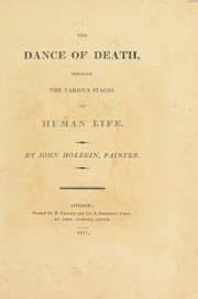 Cover of: The dances of death, through the various stages of human life ... in forty-six copperplates | Hans Holbein