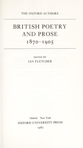 British poetry and prose, 1870-1905 by edited by Ian Fletcher.