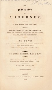 Cover of: The narrative of a journey undertaken in the years 1819, 1820 and 1821 through France, Italy, Savoy, Switzerland, parts of Germany bordering on the Rhine, Holland and the Netherlands; comprising incidents that occurred to the author, who has long suffered under a total deprivation of sight