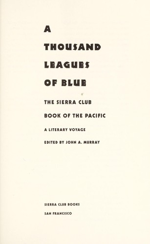A Thousand leagues of blue : the Sierra Club book of the Pacific : a literary voyage by