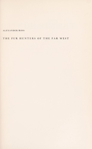 The fur hunters of the Far West by Ross, Alexander