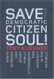 Cover of: Save your democratic citizen soul! | Tony Kushner