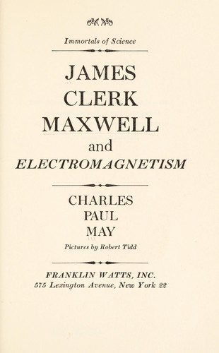 James Clerk Maxwell and electromagnetism by Charles Paul May