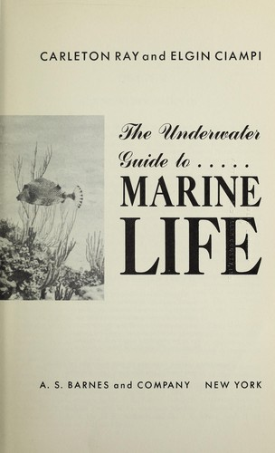 The underwater guide to marine life by G. Carleton Ray