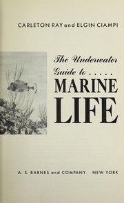 Cover of: The underwater guide to marine life | G. Carleton Ray