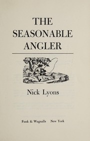 Cover of: The seasonable angler. | Nick Lyons