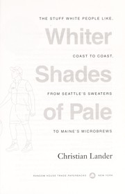 Whiter shades of pale [electronic resource] : the stuff white people like, coast to coast, from Seattle's sweaters to Maine's microbrews