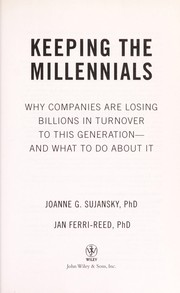 Cover of: Keeping the millennials : why companies are losing billions in turnover to this generation--and what to do about it |