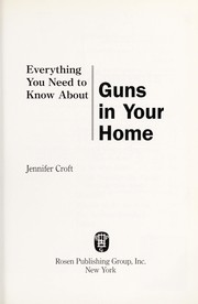 Cover of: Everything you need to know about guns in your home