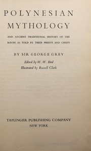 Cover of: Polynesian mythology and ancient traditional history of the Maori as told by their priests and chiefs. | George Grey Turner