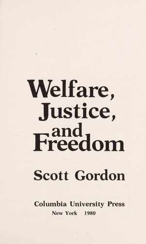 Welfare, justice, and freedom by Scott Gordon