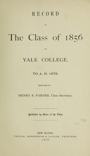 Cover of: Record of the class of 1856 of Yale College to A.D. 1876 | Henry Edwards Pardee