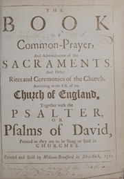 The Book of common-prayer and administration of the sacraments and other rites and ceremonies of the church, according to the use of the Church of England by Church of England