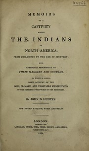 Cover of: Memoirs of a captivity among the Indians of North America, from childhood to the age of nineteen: with anecdotes descriptive of their manners and customs. To which is added, some account of the soil, climate, and vegetable productions of the territory westward of the Mississippi