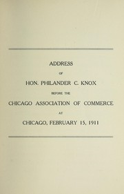 Cover of: Address before the Chicago Association of Commerce at Chicago, February 15, 1911