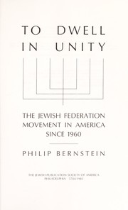 Cover of: To dwell in unity : the Jewish federation movement in America since 1960 |