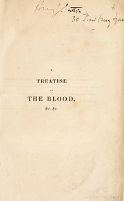 Cover of: A treatise on the blood, inflammation, and gun-shot wounds