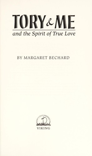 Tory & me and the spirit of true love by Margaret Bechard