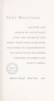 Cover of: Lecture and speech of acceptance, upon the award of the Nobel prize for literature, delivered in Stockholm on the seventh of December, nineteen hundred and ninety-three