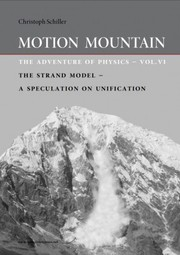 Cover of: Motion Mountain: The Adventure of Physics - Vol. VI - Strand Model - A Speculation on Unification