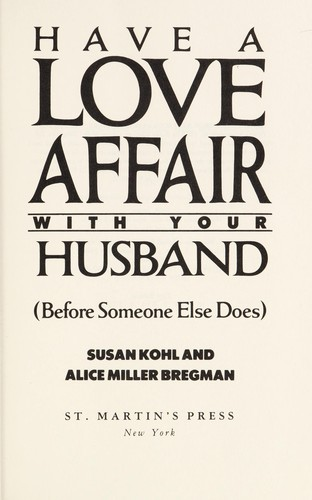 Have a love affair with your husband (before someone else does) by Susan Kohl