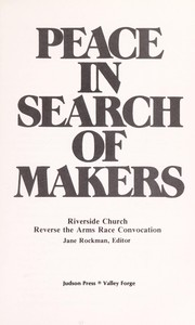 Cover of: Peace in search of makers | Riverside Church Reverse the Arms Race Convocation (1978)