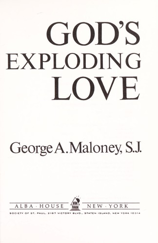 God's exploding love by George A. Maloney