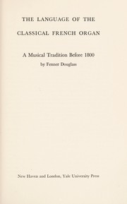 Cover of: The language of the classical French organ | Fenner Douglass