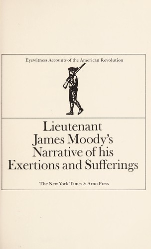 Lieutenant James Moody's narrative of his exertions and sufferings. by James Moody