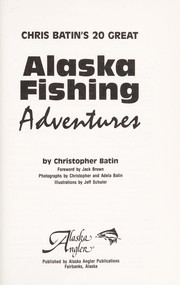 Chris Batins 20 great Alaska fishing adventures