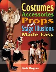 Cover of: Costumes, Accessories, Props, And Stage Illusions Made Easy | Barb Rogers