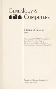 Cover of: Genealogy & computers : proceedings of the RASD History Section Genealogy Committee Program, Reference and Adult Services Division, American Library Association, 9 July 1985 |