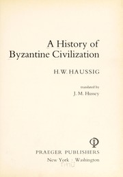 Cover of: A history of Byzantine civilization | Hans Wilhelm Haussig