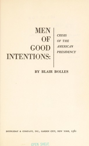 Men of good intentions: crisis of the American Presidency by
