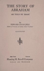 Cover of: The story of Abraham as told by Isaac | Pell, Edward Leigh