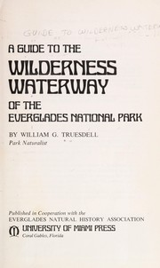 Cover of: A guide to the Wilderness Waterway of the Everglades National Park | William G. Truesdell
