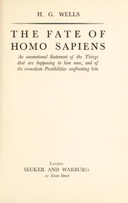 Cover of: The fate of homo sapiens: an unemotional statement of the things that arehappening to him now, and of the immediate possibilities confronting him